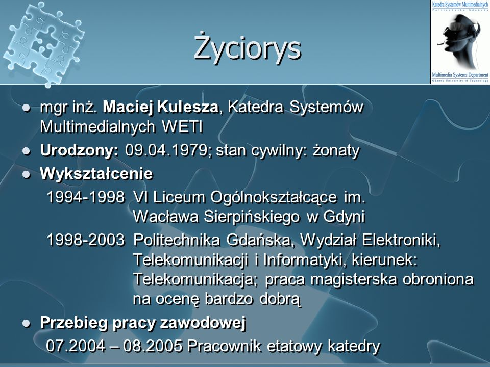 Życiorys mgr inż. Maciej Kulesza, Katedra Systemów Multimedialnych WETI. Urodzony: 09.04.1979; stan cywilny: żonaty.