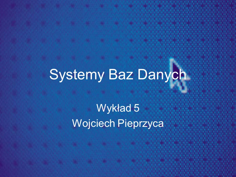 Wykład 5 Wojciech Pieprzyca