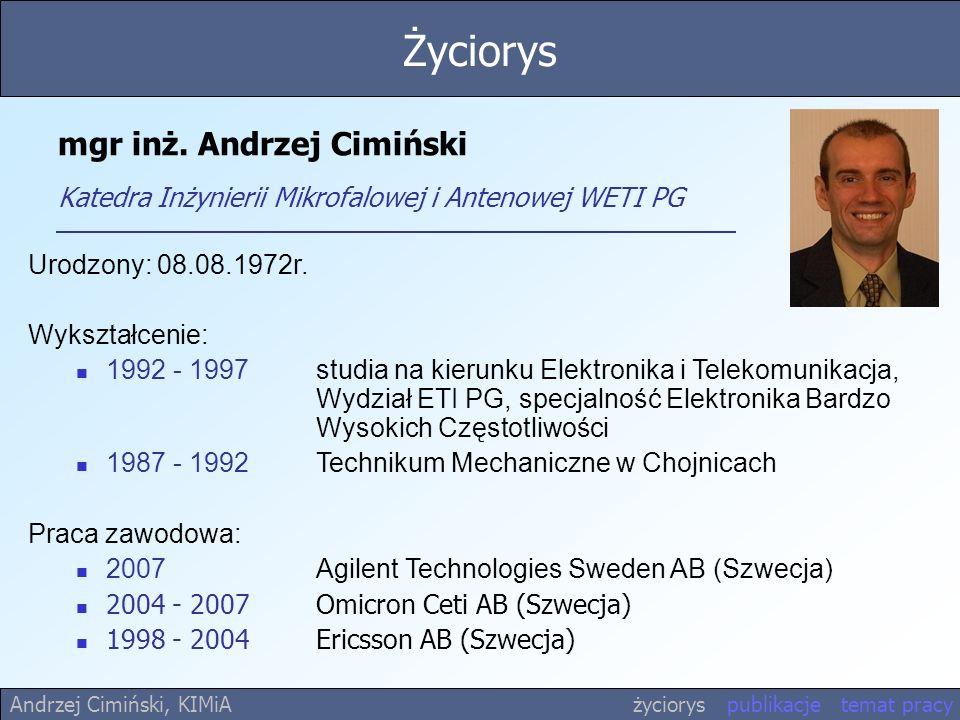 Życiorys mgr inż. Andrzej Cimiński Katedra Inżynierii Mikrofalowej i Antenowej WETI PG. Urodzony: 08.08.1972r.