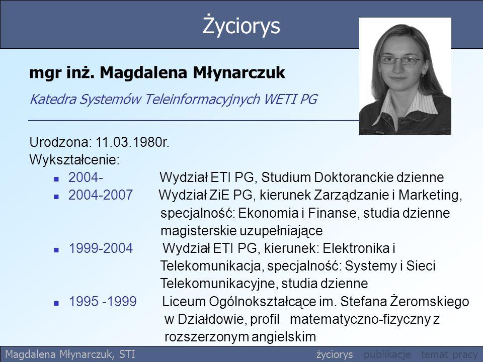 Życiorys mgr inż. Magdalena Młynarczuk Katedra Systemów Teleinformacyjnych WETI PG. Urodzona: 11.03.1980r.
