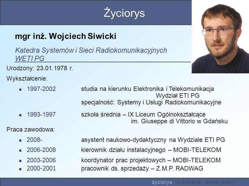 Życiorys mgr inż. Wojciech Siwicki Katedra Systemów i Sieci Radiokomunikacyjnych WETI PG. Urodzony: 23.01.1978 r.