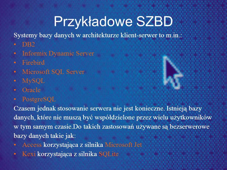 Przykładowe SZBD Systemy bazy danych w architekturze klient-serwer to m.in.: DB2. Informix Dynamic Server.