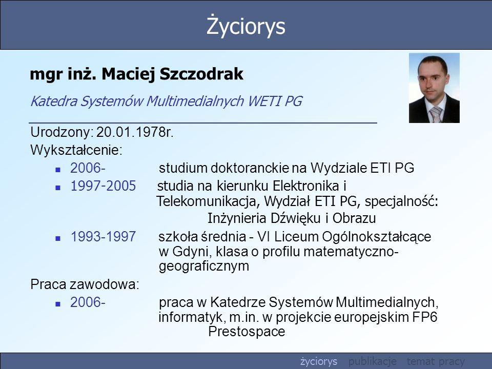 Życiorys mgr inż. Maciej Szczodrak Katedra Systemów Multimedialnych WETI PG. Urodzony: 20.01.1978r.