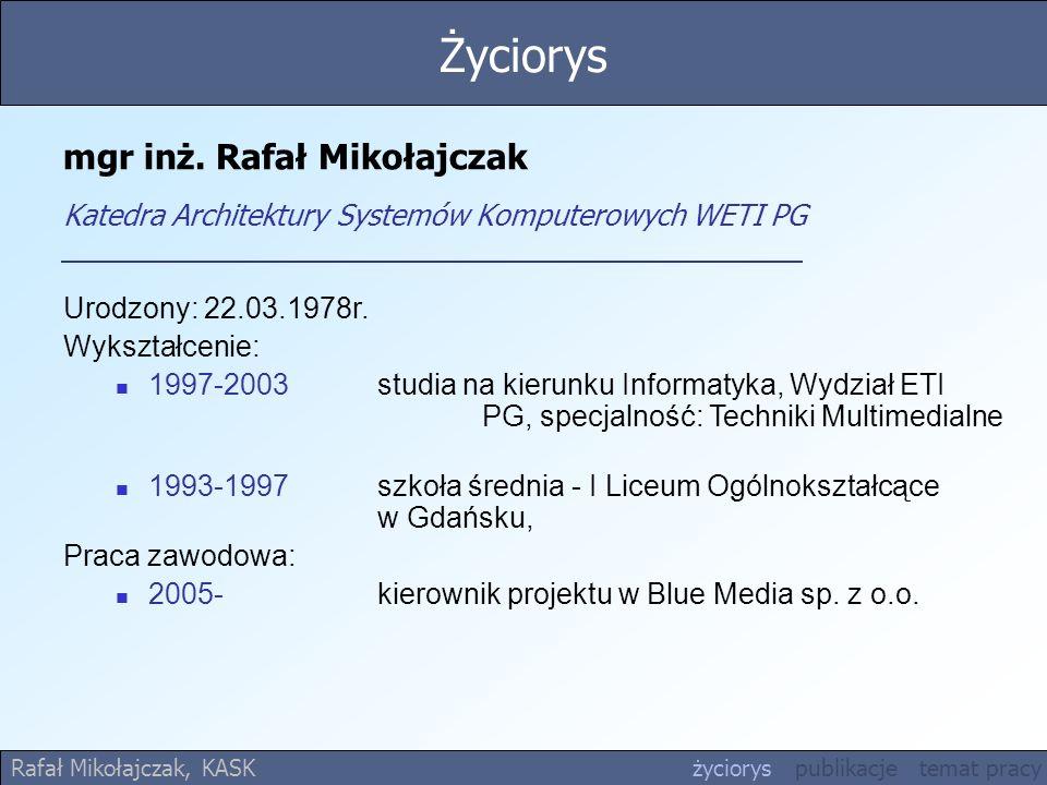 Życiorysmgr inż. Rafał Mikołajczak Katedra Architektury Systemów Komputerowych WETI PG. Urodzony: 22.03.1978r.