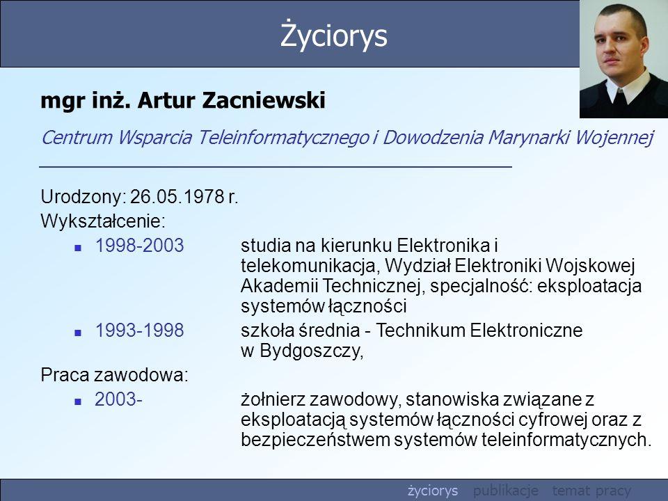 Życiorys mgr inż. Artur Zacniewski Centrum Wsparcia Teleinformatycznego i Dowodzenia Marynarki Wojennej.