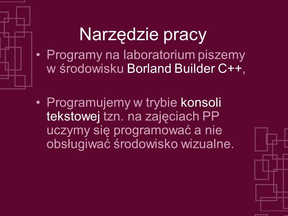 Narzędzie pracy Programy na laboratorium piszemy w środowisku Borland Builder C++,
