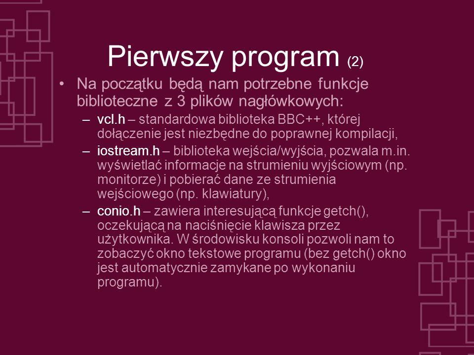 Pierwszy program (2) Na początku będą nam potrzebne funkcje biblioteczne z 3 plików nagłówkowych: