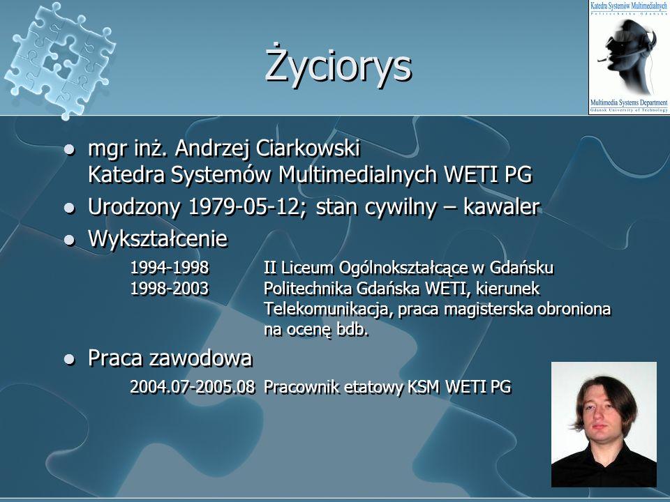 Życiorysmgr inż. Andrzej Ciarkowski Katedra Systemów Multimedialnych WETI PG. Urodzony 1979-05-12; stan cywilny – kawaler.