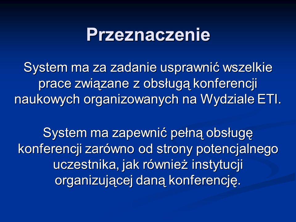 PrzeznaczenieSystem ma za zadanie usprawnić wszelkie prace związane z obsługą konferencji naukowych organizowanych na Wydziale ETI.