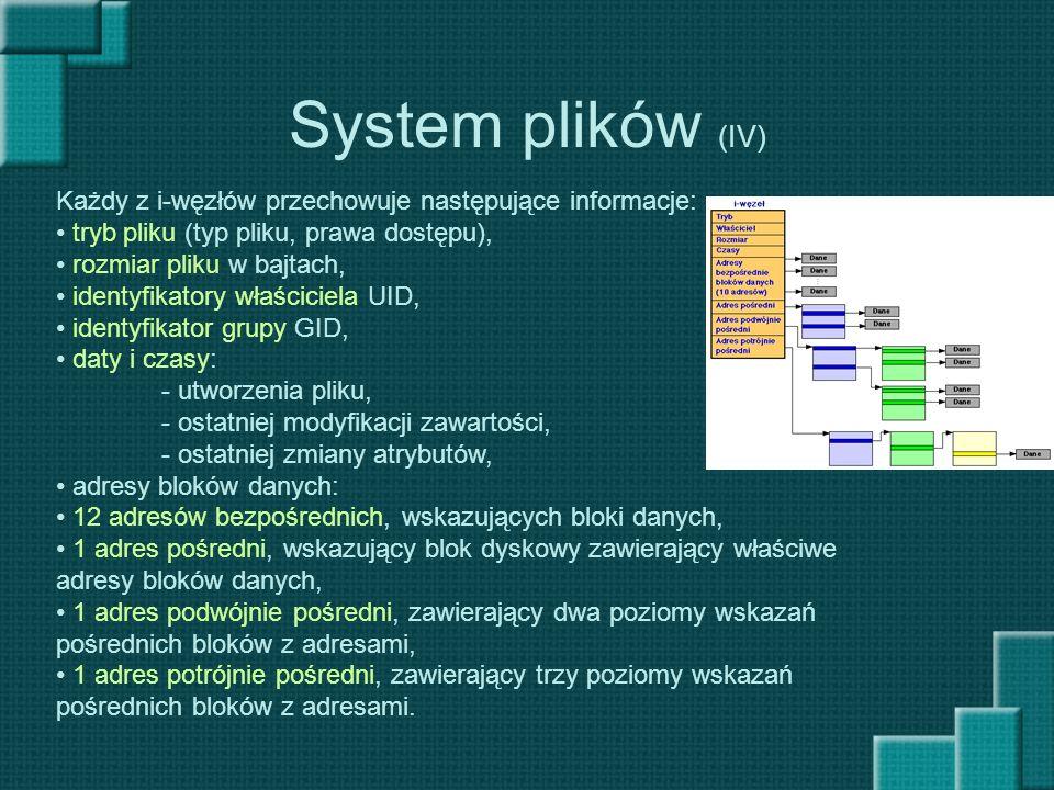 System plików (IV) Każdy z i-węzłów przechowuje następujące informacje: tryb pliku (typ pliku, prawa dostępu),