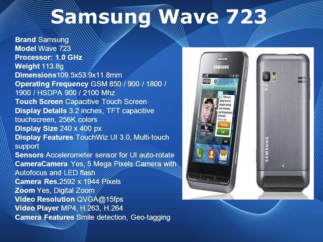 Samsung Wave 723 Brand Samsung Model Wave 723 Processor: 1.0 GHz