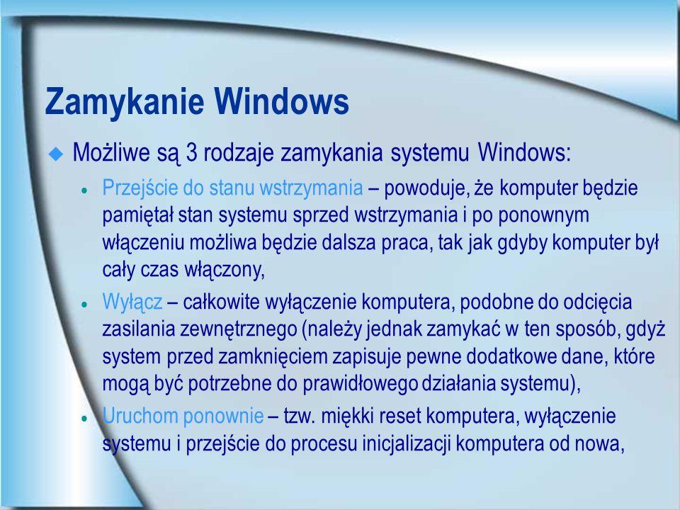 Zamykanie Windows Możliwe są 3 rodzaje zamykania systemu Windows: