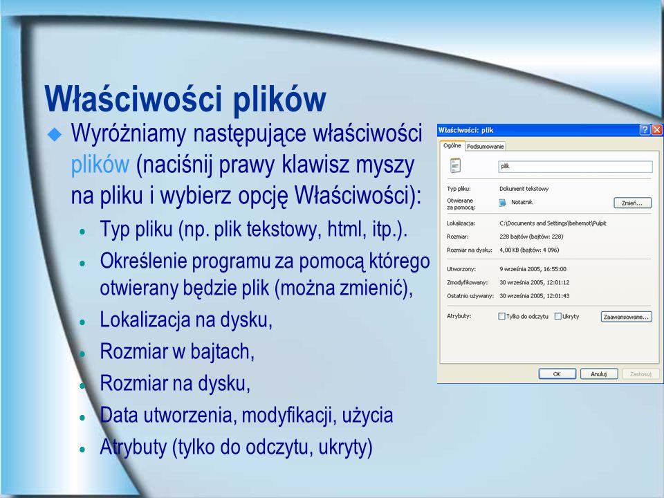 Właściwości plików Wyróżniamy następujące właściwości plików (naciśnij prawy klawisz myszy na pliku i wybierz opcję Właściwości):