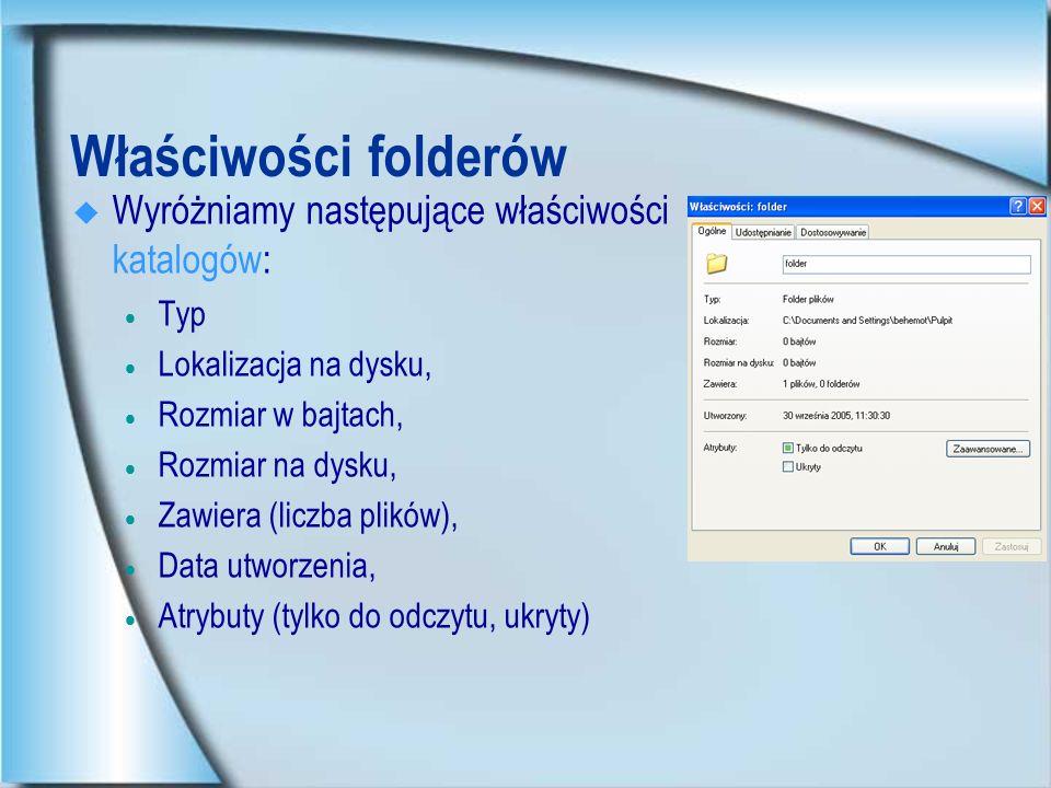 Właściwości folderów Wyróżniamy następujące właściwości katalogów: Typ