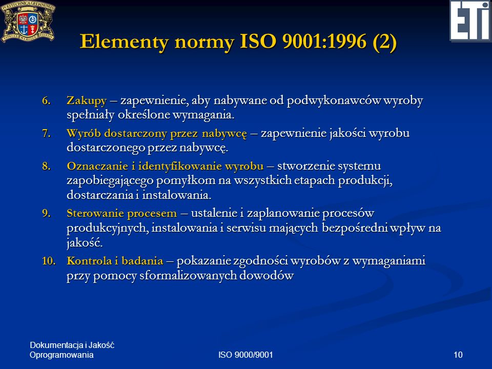 Elementy normy ISO 9001:1996 (2) Zakupy – zapewnienie, aby nabywane od podwykonawców wyroby spełniały określone wymagania.