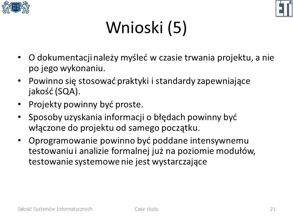 Wnioski (5) O dokumentacji należy myśleć w czasie trwania projektu, a nie po jego wykonaniu.