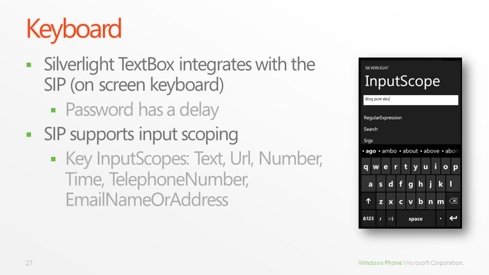 KeyboardSilverlight TextBox integrates with the SIP (on screen keyboard) Password has a delay. SIP supports input scoping.