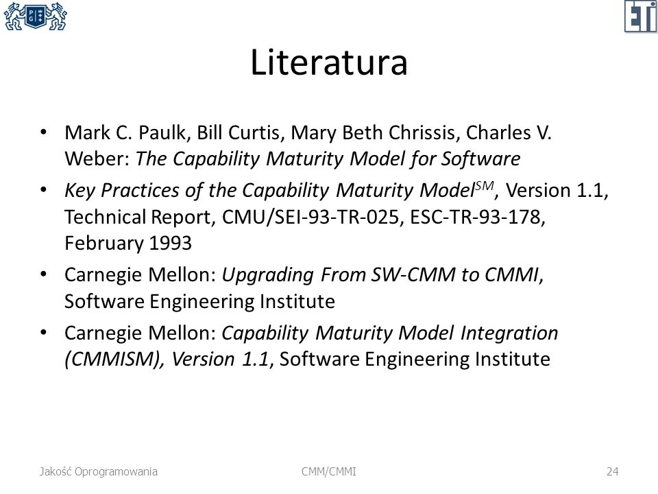 Literatura Mark C. Paulk, Bill Curtis, Mary Beth Chrissis, Charles V. Weber: The Capability Maturity Model for Software.