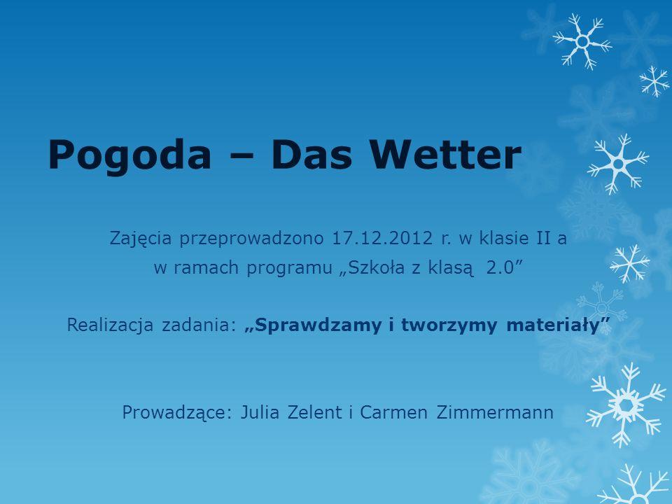 Pogoda – Das Wetter Zajęcia przeprowadzono 17.12.2012 r. w klasie II a