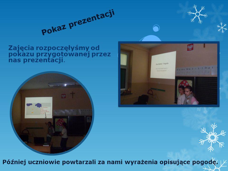 Pokaz prezentacji Zajęcia rozpoczęłyśmy od pokazu przygotowanej przez nas prezentacji.