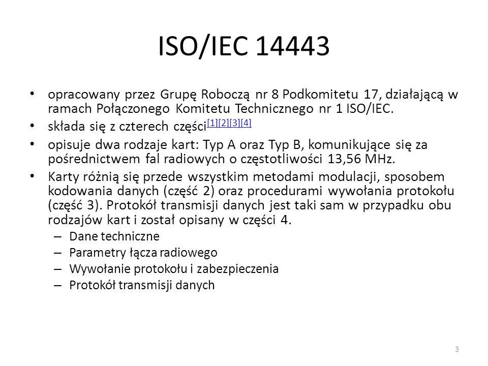ISO/IEC 14443 opracowany przez Grupę Roboczą nr 8 Podkomitetu 17, działającą w ramach Połączonego Komitetu Technicznego nr 1 ISO/IEC.