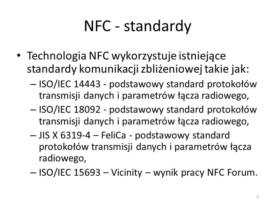 NFC - standardy Technologia NFC wykorzystuje istniejące standardy komunikacji zbliżeniowej takie jak: