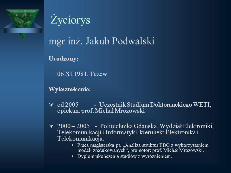 Życiorys mgr inż. Jakub Podwalski Urodzony: 06 XI 1981, Tczew