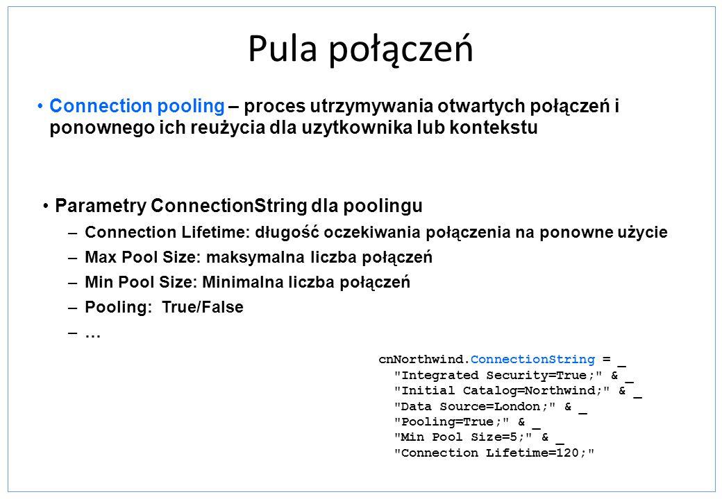 Pula połączeń Connection pooling – proces utrzymywania otwartych połączeń i ponownego ich reużycia dla uzytkownika lub kontekstu.