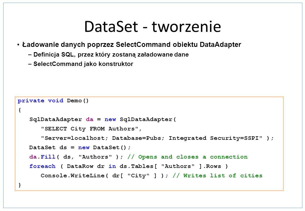 DataSet - tworzenie Ładowanie danych poprzez SelectCommand obiektu DataAdapter. Definicja SQL, przez który zostaną załadowane dane.