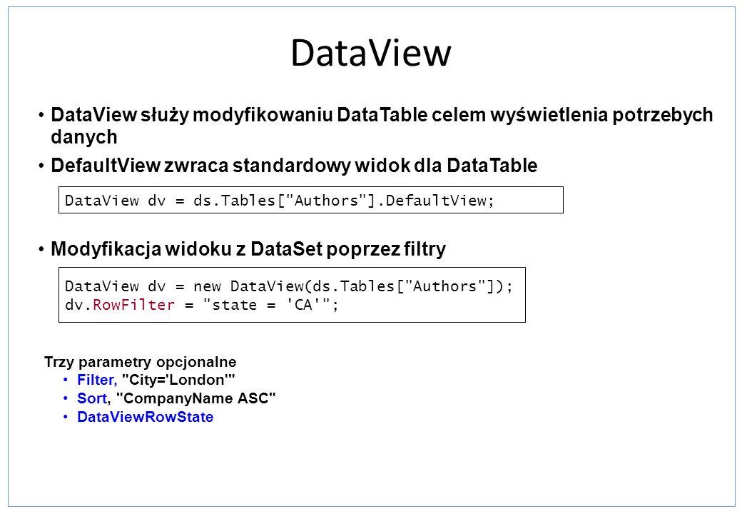 DataView DataView służy modyfikowaniu DataTable celem wyświetlenia potrzebych danych. DefaultView zwraca standardowy widok dla DataTable.