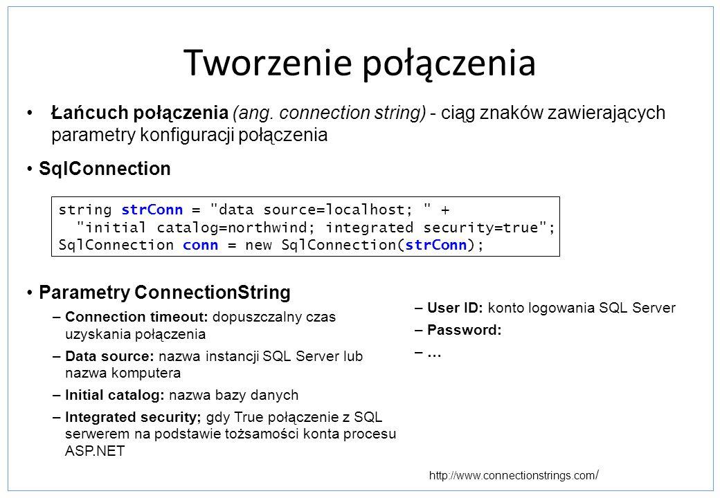 Tworzenie połączenia Łańcuch połączenia (ang. connection string) - ciąg znaków zawierających parametry konfiguracji połączenia.