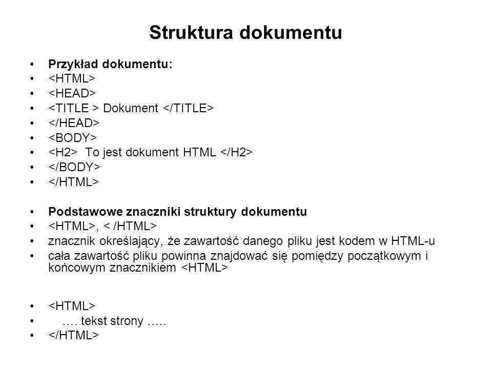 Struktura dokumentu Przykład dokumentu: <HTML> <HEAD>