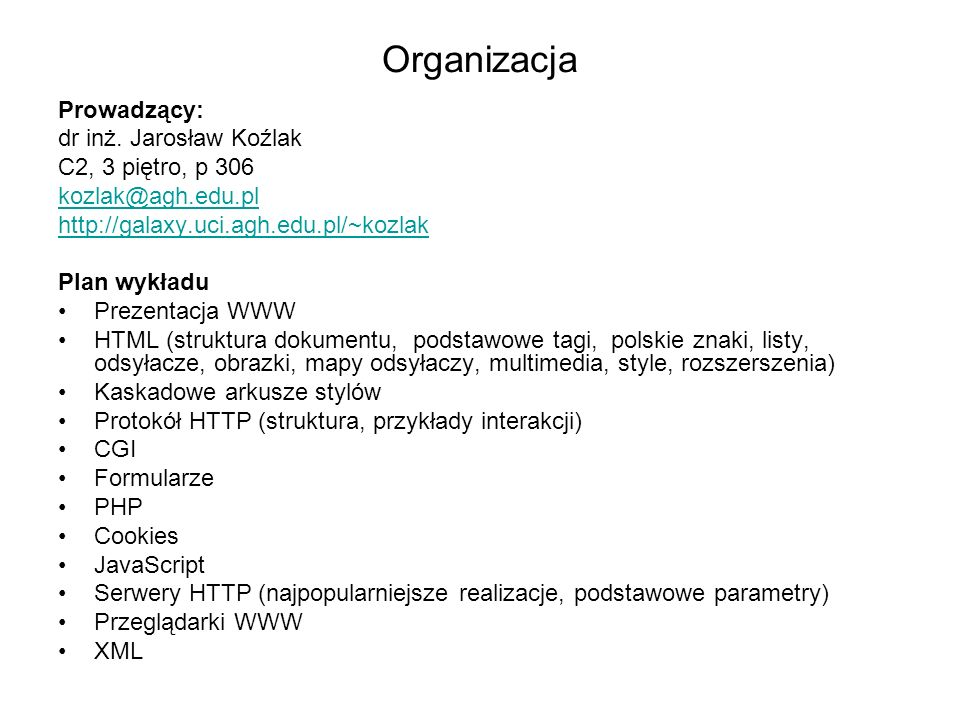 Organizacja Prowadzący: dr inż. Jarosław Koźlak C2, 3 piętro, p 306