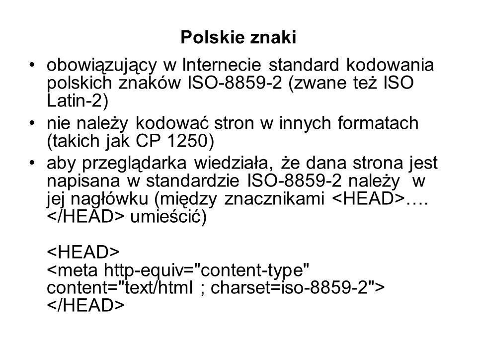 Polskie znaki obowiązujący w Internecie standard kodowania polskich znaków ISO-8859-2 (zwane też ISO Latin-2)