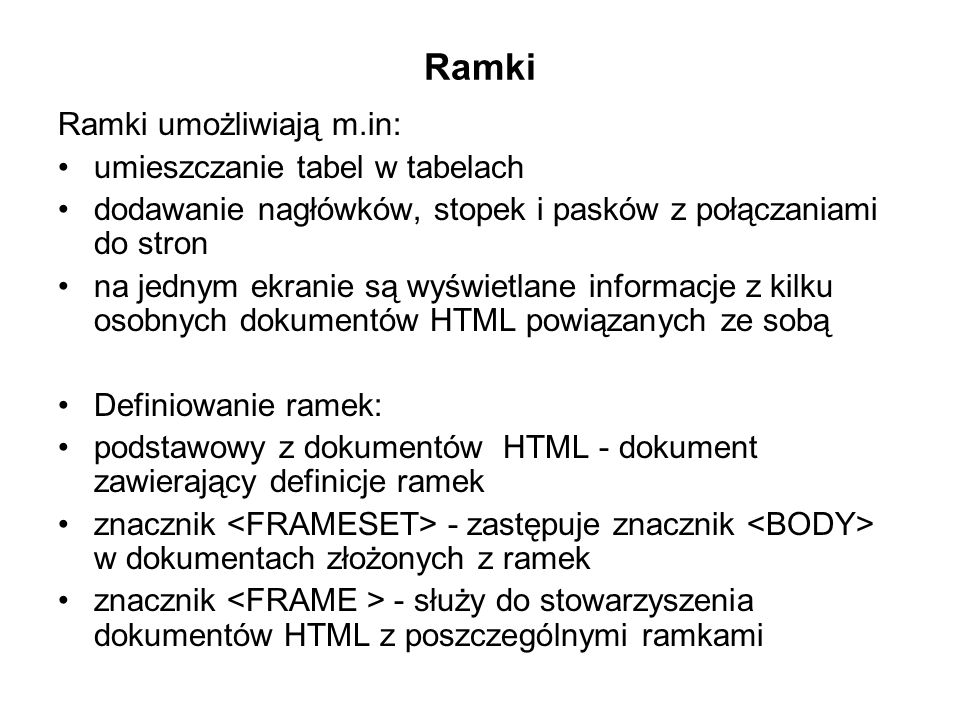 Ramki Ramki umożliwiają m.in: umieszczanie tabel w tabelach