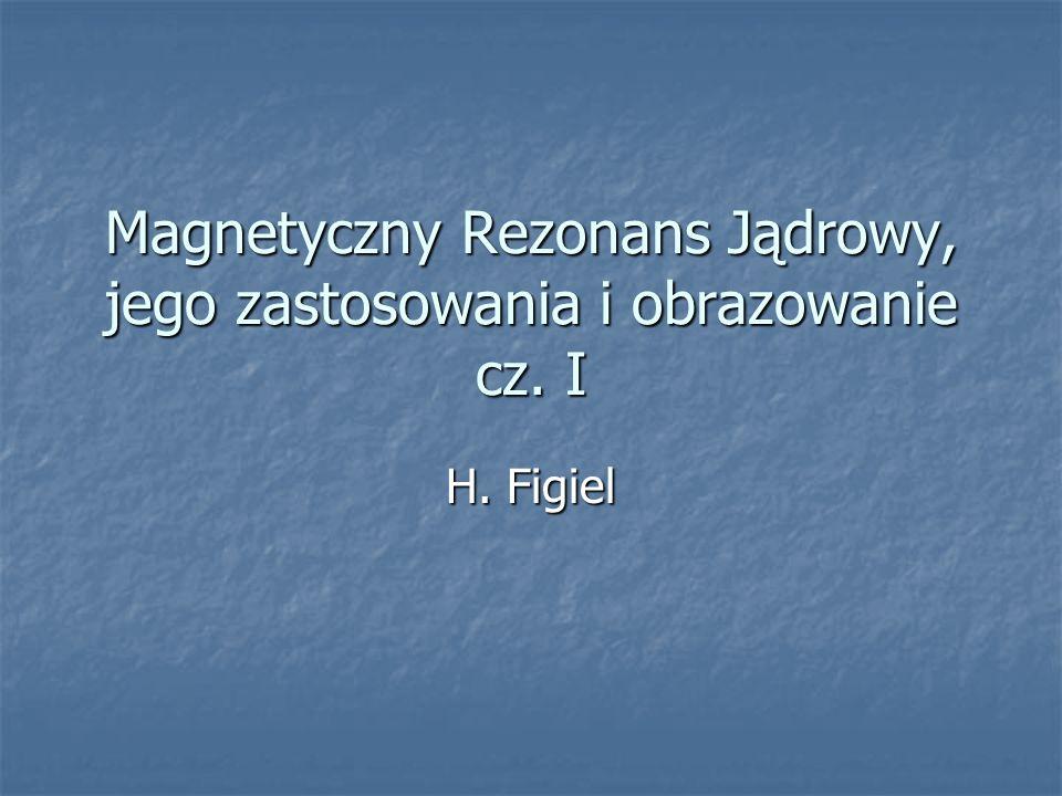Magnetyczny Rezonans Jądrowy, jego zastosowania i obrazowanie cz. I