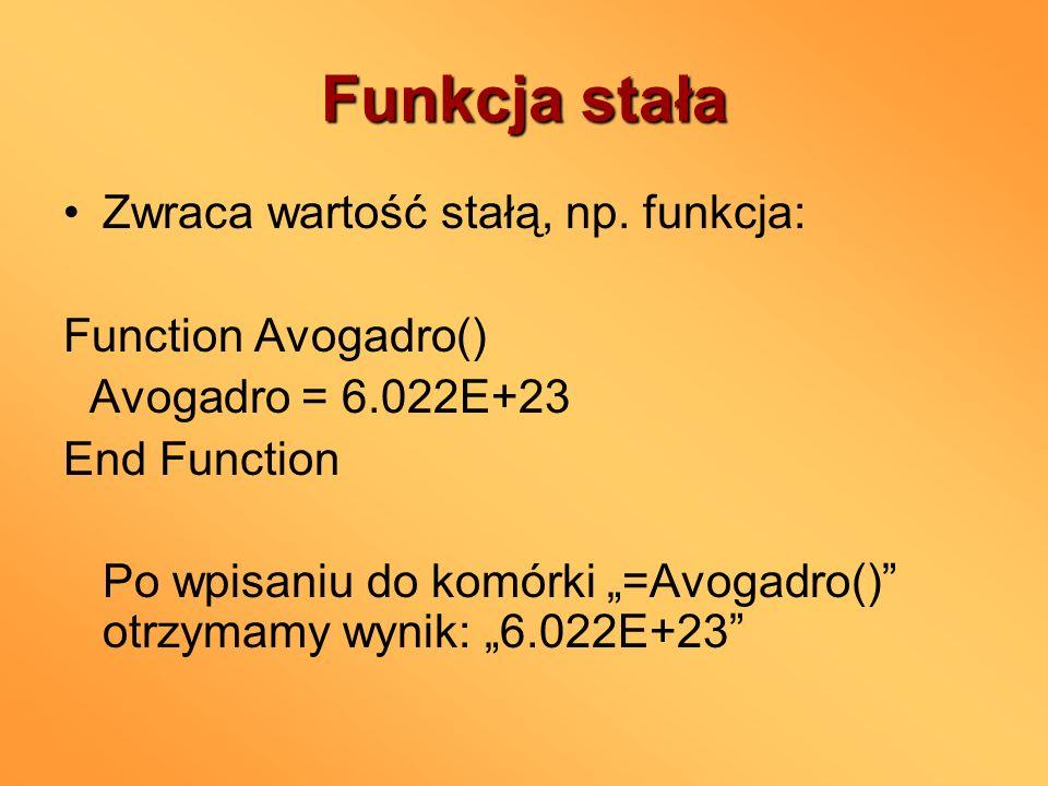 Funkcja stała Zwraca wartość stałą, np. funkcja: Function Avogadro()