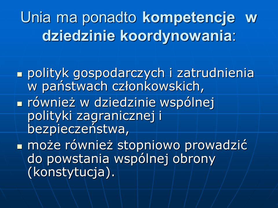 Unia ma ponadto kompetencje w dziedzinie koordynowania: