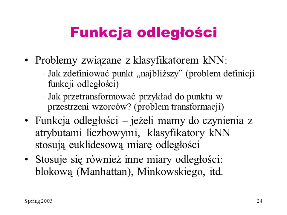Funkcja odległości Problemy związane z klasyfikatorem kNN: