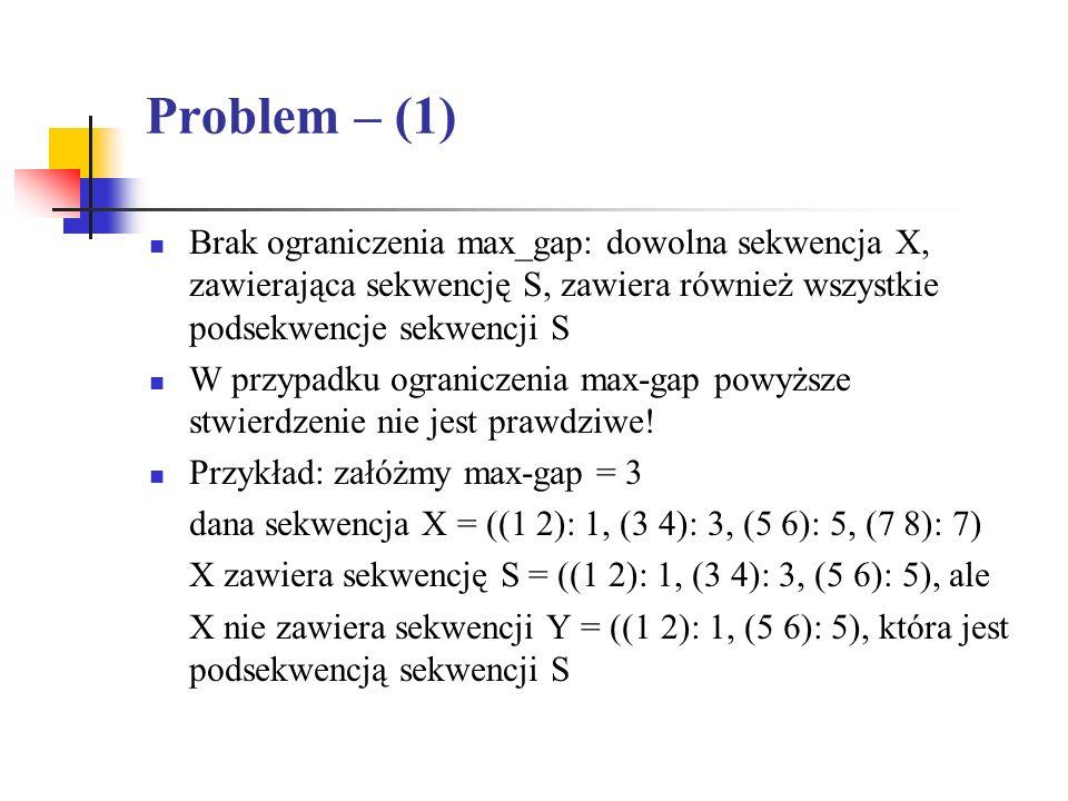 Problem – (1) Brak ograniczenia max_gap: dowolna sekwencja X, zawierająca sekwencję S, zawiera również wszystkie podsekwencje sekwencji S.