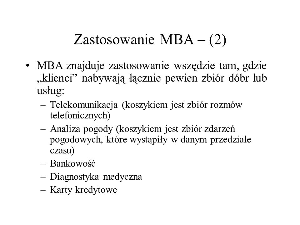 """Zastosowanie MBA – (2) MBA znajduje zastosowanie wszędzie tam, gdzie """"klienci nabywają łącznie pewien zbiór dóbr lub usług:"""