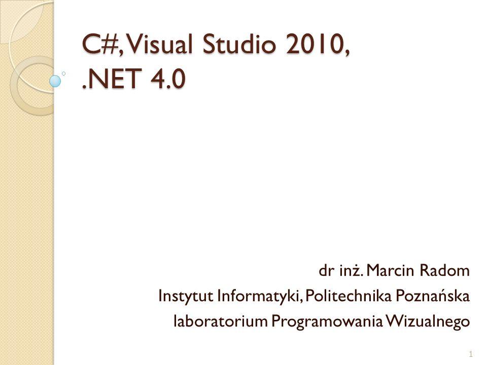 C#, Visual Studio 2010, .NET 4.0 dr inż. Marcin Radom