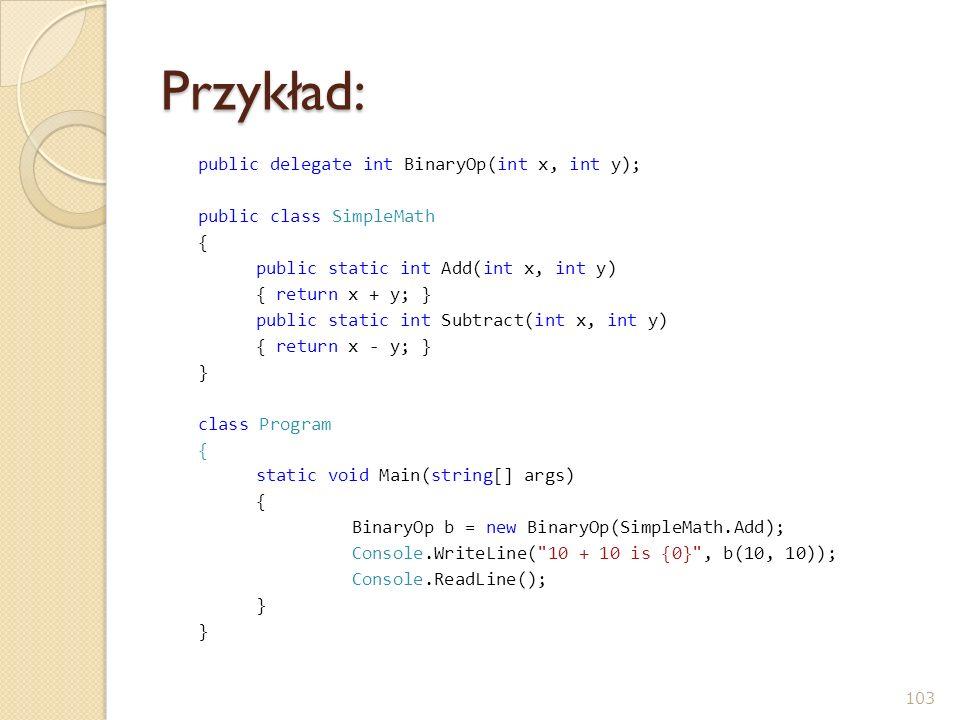Przykład: public delegate int BinaryOp(int x, int y);