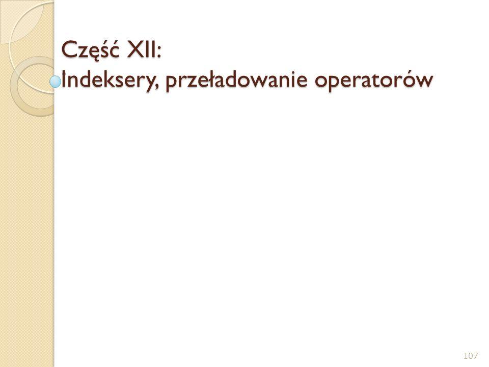 Część XII: Indeksery, przeładowanie operatorów