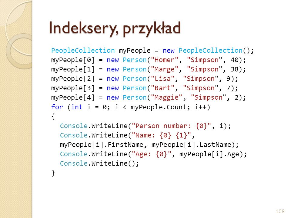 Indeksery, przykład PeopleCollection myPeople = new PeopleCollection(); myPeople[0] = new Person( Homer , Simpson , 40);