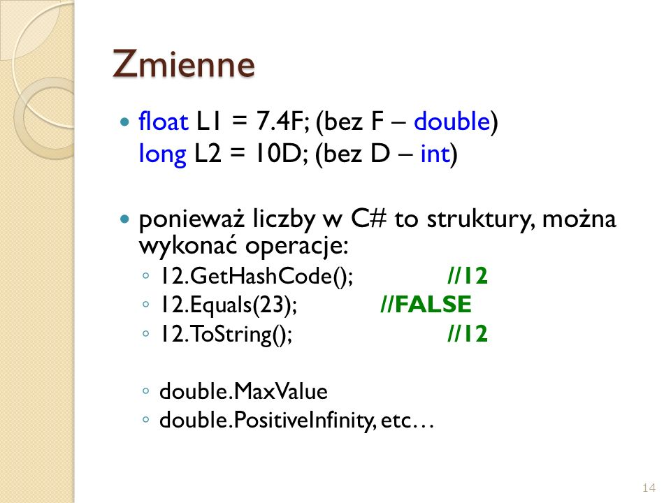 Zmienne float L1 = 7.4F; (bez F – double) long L2 = 10D; (bez D – int)