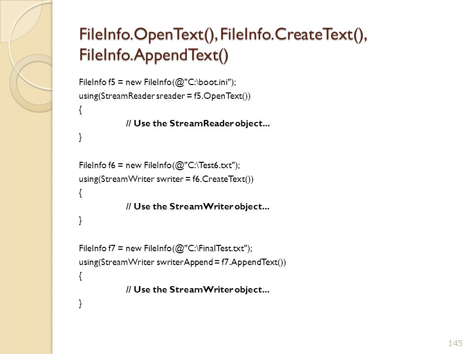 FileInfo.OpenText(), FileInfo.CreateText(), FileInfo.AppendText()