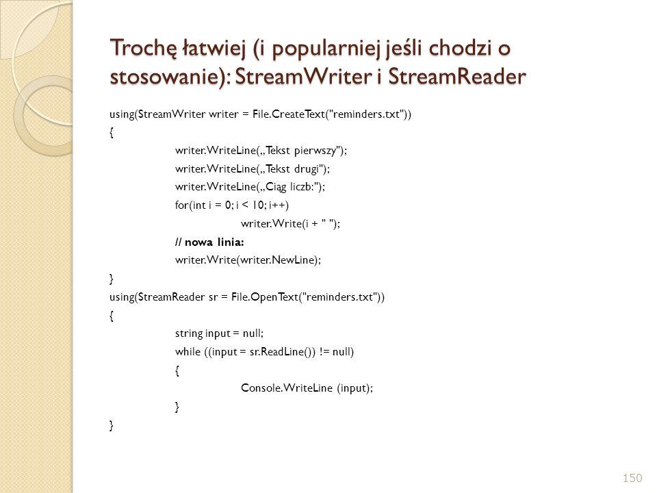 Trochę łatwiej (i popularniej jeśli chodzi o stosowanie): StreamWriter i StreamReader