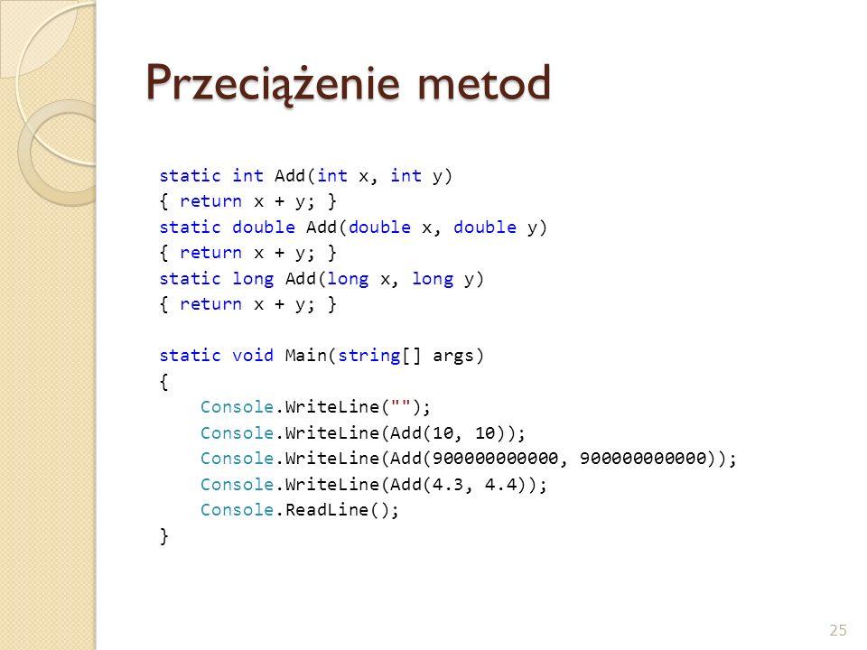 Przeciążenie metod static int Add(int x, int y) { return x + y; }