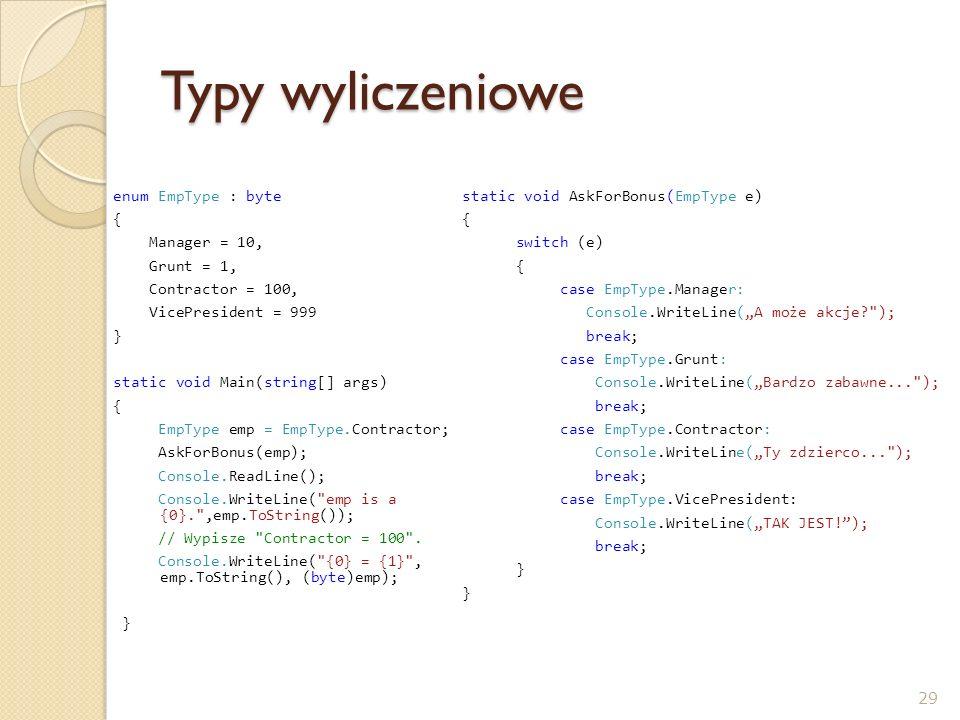 Typy wyliczeniowe enum EmpType : byte { Manager = 10, Grunt = 1,